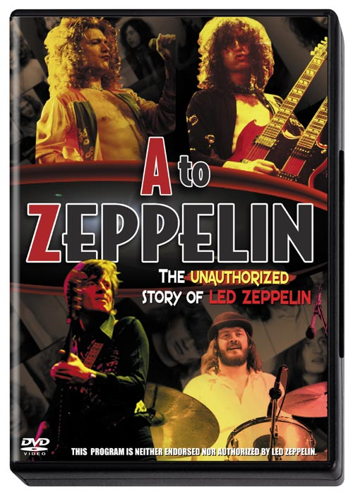 DVD Cover: A to Zeppelin - The Unauthorized Story of Led Zeppelin